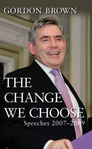 The Change We Choose - Speeches 2007-2009 ebook by Gordon Brown