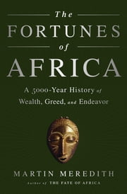 The Fortunes of Africa - A 5000-Year History of Wealth, Greed, and Endeavor ebook by Martin Meredith