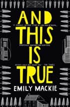And This Is True ebook by Emily Mackie
