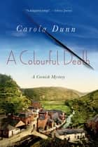 A Colourful Death - A Cornish Mystery ebook by Carola Dunn