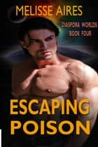 Escaping Poison - Diaspora Worlds, #4 ebook by Melisse Aires