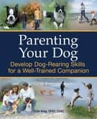 Parenting Your Dog ebook by Trish King