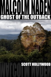 Malcolm Naden Ghost Of The Outback ebook by Scott Hollywood