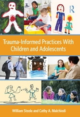 Trauma-Informed Practices With Children and Adolescents ebook by William Steele,Cathy A. Malchiodi
