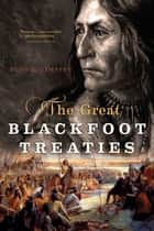 The Great Blackfoot Treaties ebook by Hugh A. Dempsey