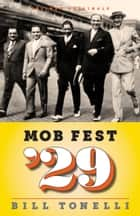Mob Fest '29: The True Story Behind the Birth of Organized Crime ebook by Bill Tonelli