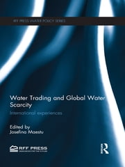 Water Trading and Global Water Scarcity - International Experiences ebook by Josefina Maestu