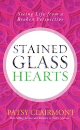 Stained Glass Hearts - Seeing Life from a Broken Perspective ebook by Patsy Clairmont