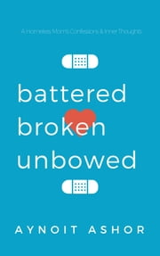 Battered, Broken, Unbowed ebook by Aynoit Ashor