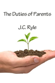 The Duties of Parents ebook by J.C. Ryle