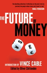 The Future of Money - Introduction by Vince Cable ebook by Oliver Chittenden