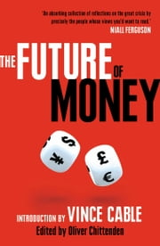 The Future of Money - Introduction by Vince Cable ebook by Vince Cable,Oliver Chittenden