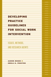 Developing Practice Guidelines for Social Work Intervention - Issues, Methods, and Research Agenda ebook by