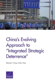 "China's Evolving Approach to ""Integrated Strategic Deterrence"" ebook by Michael S. Chase,Arthur Chan"