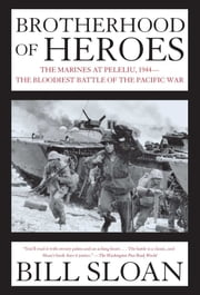 Brotherhood of Heroes - The Marines at Peleliu, 1944 -- The Bloodiest Battle of the Pacific War ebook by Kobo.Web.Store.Products.Fields.ContributorFieldViewModel