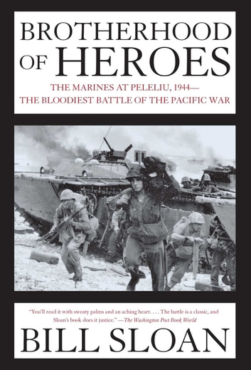 Brotherhood of Heroes - The Marines at Peleliu, 1944 -- The Bloodiest Battle of the Pacific War ebook by Bill Sloan