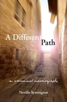 A Different Path - An Emotional Autobiography ebook by Neville Symington