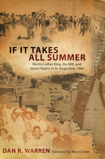If It Takes All Summer - Martin Luther King, the KKK, and States' Rights in St. Augustine, 1964 ebook by Dan R. Warren