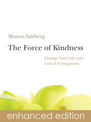 The Force of Kindness - Change Your Life with Love & Compassion ebook by Sharon Salzberg