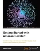 Getting Started With Amazon Redshift ebook by Stefan Bauer