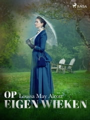 Op eigen wieken ebook by Louisa May Alcott