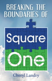 Breaking the Boundaries of Square One ebook by Cheryl Landry