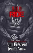 Wild Ride - The Soldiers of Wrath MC ebook by Jenika Snow, Sam Crescent