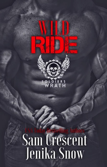 Wild Ride - The Soldiers of Wrath MC ebook by Jenika Snow,Sam Crescent