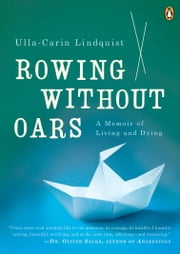 Rowing Without Oars - A Memoir of Living and Dying ebook by Ulla-Carin Lindquist