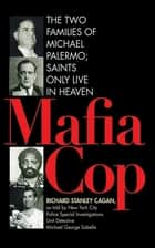 Mafia Cop - The Two Families of Michael Palermo; Saints Only Live in Heaven ebook by Richard Cagan