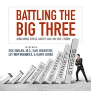 Battling the Big Three - Overcoming Stress, Anxiety, and Low Self-Esteem audiobook by Doc Orman, MD, Dan Johnston, Liv Montgomery,...