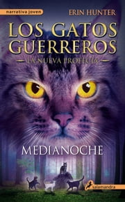 Medianoche - Los gatos guerreros - La nueva profecía I ebook by Erin Hunter