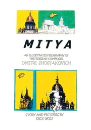 Mitya - An Illustrated Biography of the Russian Composer Dmitri Shostakovich ebook by Dick Wolf