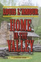 Home in the Valley ebook by Louis L'Amour
