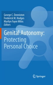 Genital Autonomy: - Protecting Personal Choice ebook by George C. Denniston,Frederick M. Hodges,Marilyn Fayre Milos
