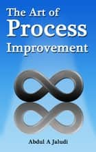 The Art of Process Improvement ebook by Abdul A Jaludi
