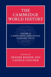 The Cambridge World History: Volume 2, A World with Agriculture, 12,000 BCE–500 CE ebook by Graeme Barker,Candice Goucher