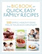 The Big Book of Quick Easy Family Recipes - 500 simple, healthy ideas you and your kids can enjoy ebook by Kirsten Hartvig, Christine Bailey, Charlotte Watts