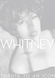 Whitney - Tribute to an Icon ebook by Pat Houston,Randee St. Nicholas,Clive Davis