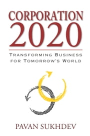 Corporation 2020 - Transforming Business for Tomorrow's World ebook by Pavan Sukhdev
