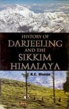 History of Darjeeling and the Sikkim Himalaya ebook by K. C. Bhanja