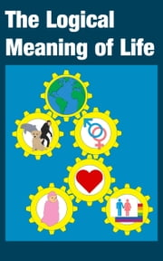 The Logical Meaning of Life ebook by David Chang