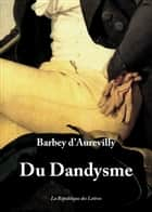 Du Dandysme - et de George Brummell ebook by Jules Barbey D'Aurevilly