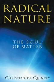 Radical Nature - The Soul of Matter ebook by Christian de Quincey
