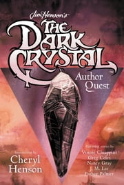 Jim Henson's The Dark Crystal Author Quest - a Penguin Special from Grosset & Dunlap ebook by J. M. Lee,Nancy Gray,Vinnie Chiappini,Esther Palmer,Greg Coles