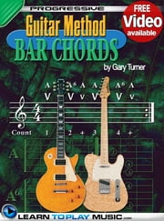 Guitar Lessons - Guitar Bar Chords for Beginners - Teach Yourself How to Play Guitar Chords (Free Video Available) ebook by LearnToPlayMusic.com,Gary Turner