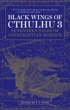Black Wings of Cthulhu (Volume Three) ebook by S.T Joshi