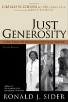 Just Generosity ebook by Ronald J. Sider,Charles Colson,Eugene Rivers,John DiIulio