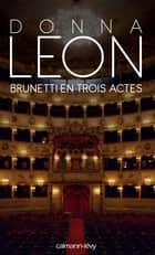 Brunetti en trois actes ebook by Donna Leon