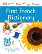 First French Dictionary - A First Reference Book for Children ebook by DK